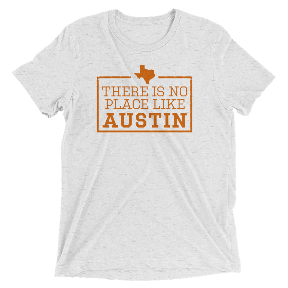 There Is No Place Like Austin Texas Triblend Short Sleeve T-Shirt
