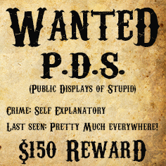 Wanted Public Display of Stupid, $150 reward contest