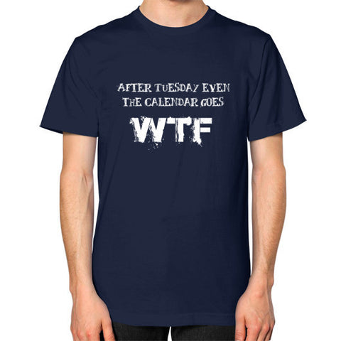 After Tuesday even the calendar goes WTF Male T-Shirt Navy- Really Stupid Gifts
