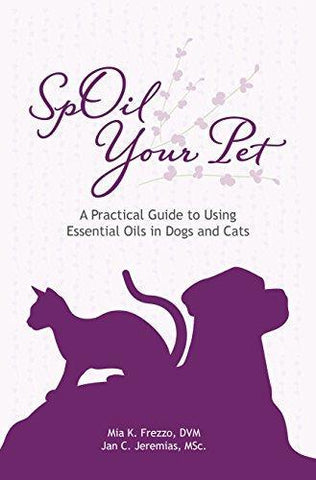 SpOil Your Pet - A practical guide to using essential oils in Dogs and Cats