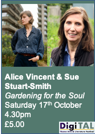 Alice Vincent & Sue Stuart-Smith : Gardening for the Soul : Sat 17th Oct.: 4.30pm