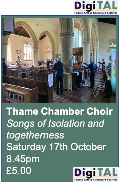 Thame Chamber Choir : Songs of Isolation and togetherness  : Sat 17th Oct.: 8.45pm