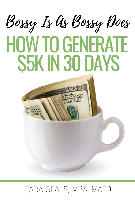 Bossy Is As Bossy Does: How To Generate $5K In 30 Days
