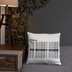 Bossy Is As Bossy Does® II Pillow