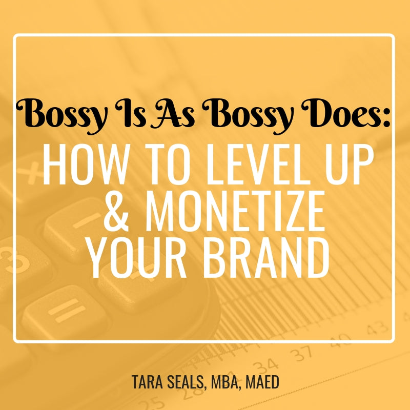 Bossy Is As Bossy Does: How To Level Up & Monetize Your Brand