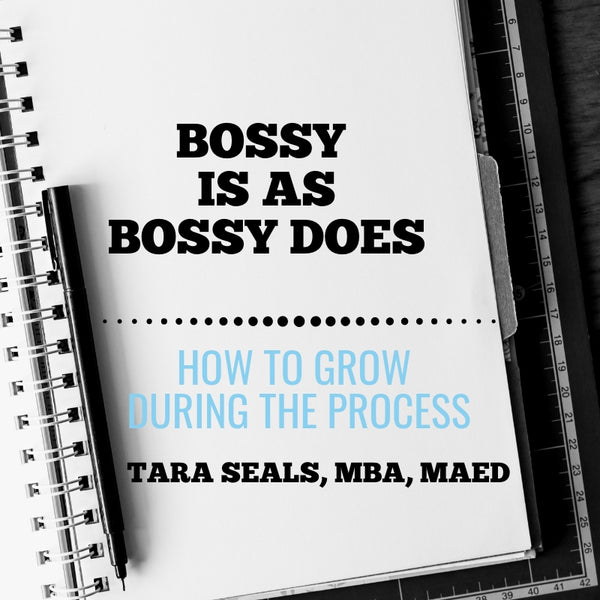 Bossy Is As Bossy Does: How To Grow During The Process