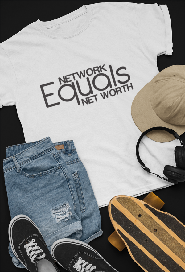 NETWORK EQUALS NET WORTH (Tee & Sweatshirt)