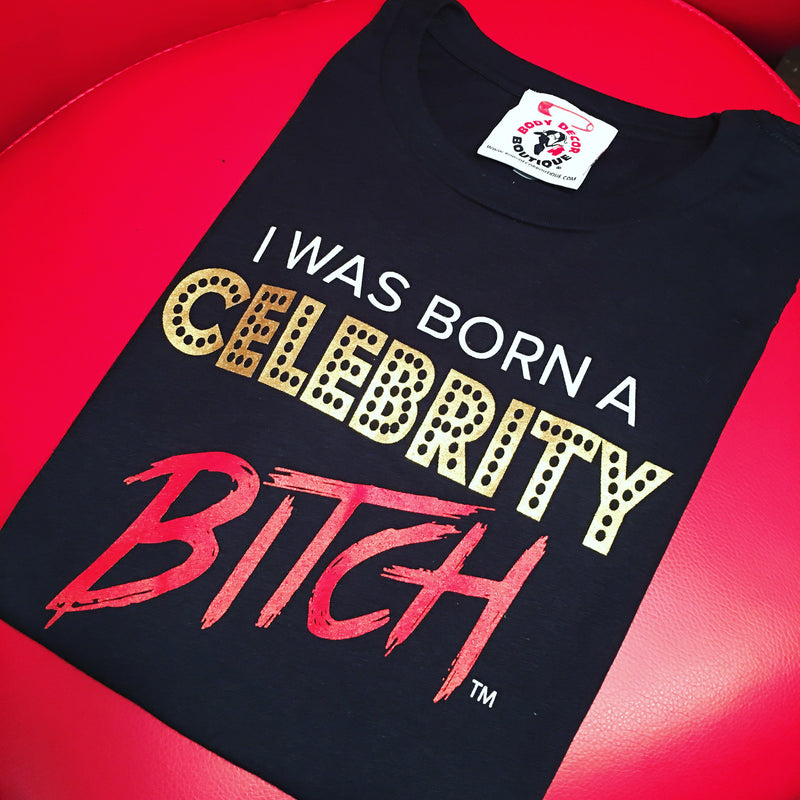I Was Born A Celebrity BITCH (Tee & Sweatshirt)