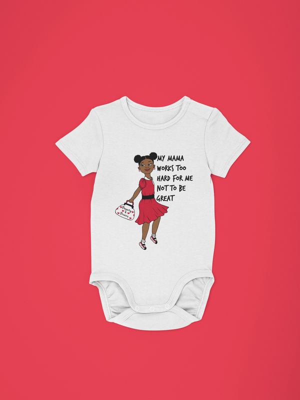 MY MAMA WORKS TOO HARD FOR ME NOT TO BE GREAT (Onesie for Girls)