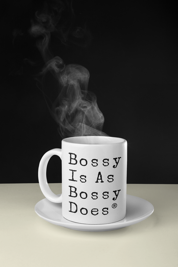Bossy Is As Bossy Does Mug