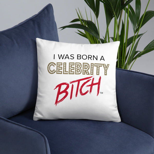 I Was Born A Celebrity Bitch Pillow