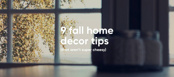 9 fall decor tips (that aren't super cheesy)