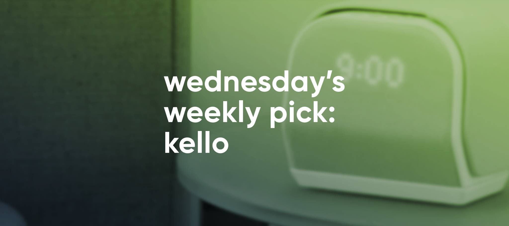 wednesday's weekly pick: kello
