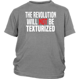"Youth & Adult Tee ""The Revolution Will Not Be Texturized"" (white ink)"