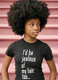"Youth Tee ""I'd Be Jealous Of My Hair Too"" (white ink)"