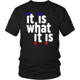 "Youth & Adult Tee ""It Is What It Is"" (white ink)"