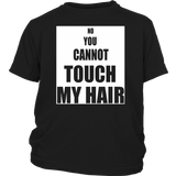 "Youth & Adult Tee ""No You Cannot Touch My Hair"" (white ink)"