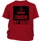 "Youth & Adult Tee ""No You Cannot Touch My Hair"" (black ink)"