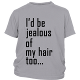 "Youth Tee ""I'd Be Jealous Of My Hair Too"" (black ink)"