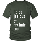 "Adult Tee ""I'd Be Jealous Of My Hair Too"" (white ink)"