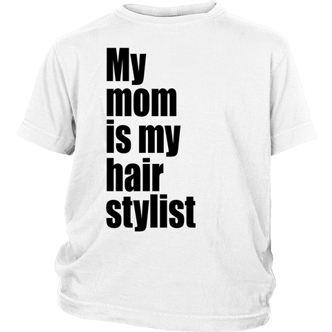"Youth Tee ""My Mom Is My Hair Stylist"" (black print)"