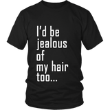 "Adult Tee ""I'd Be Jealous Too"" (white ink)"