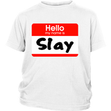 "Youth & Adult Tee ""Hello My Name Is SLAY"""
