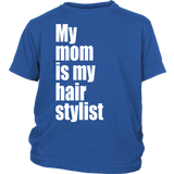 "Youth Tee ""My Mom Is My Hair Stylist"" (white print)"