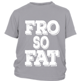"Youth Tee ""Fro So Fat"" (white ink)"