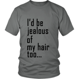 "Adult Tee ""I'd Be Jealous Of My Hair Too"" (black ink)"