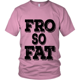 "Adult Tee ""Fro So Fat"" (black ink)"