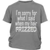 "Youth & Adult Tee ""I'm Sorry For What I Said When My Hair Frizzed"" (white print)"