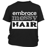 "Youth & Adult Tee ""Embrace Messy Hair"" (white print)"