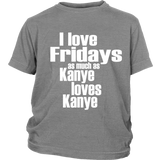 "Youth & Adult Tee ""I Love Fridays As Much As Kanye Loves Kanye"" (white print)"