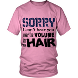 "Adult Tee ""Sorry I Can't Hear You Over The Volume of My Hair"" (black print)"