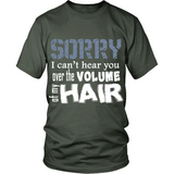 "Adult Tee ""Sorry I Can't Hear You Over The Volume of My Hair"" (white print)"