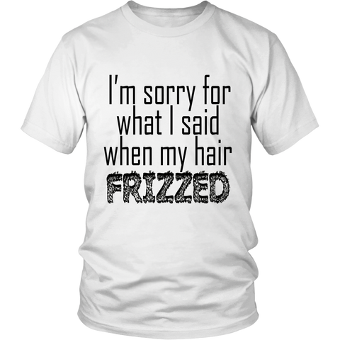 "Youth & Adult Tee ""I'm Sorry For What I Said When My Hair Frizzed"" (black print)"
