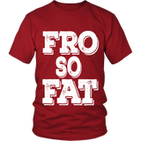 "Adult Tee ""Fro So Fat"" (white ink)"