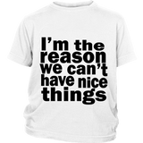 "Youth Tee ""I'm the reason we can't have nice things"" (black print)"
