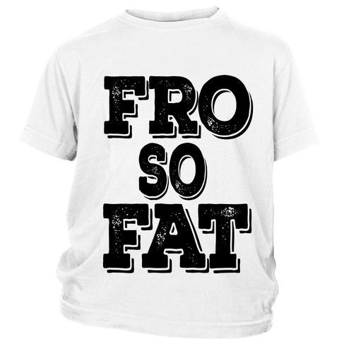 "Youth Tee ""Fro So Fat"" (black ink)"