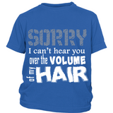 "Youth Tee ""Sorry I Can't Hear You Over The Volume of My Hair"" (white print)"
