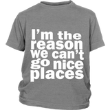 "Youth Tee ""I'm the reason we can't go nice places"" (white print)"
