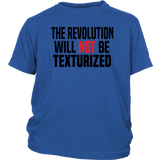 "Youth & Adult Tee ""The Revolution Will Not Be Texturized"" (black ink)"
