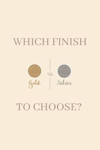 Which finish to choose | Gold or silver?