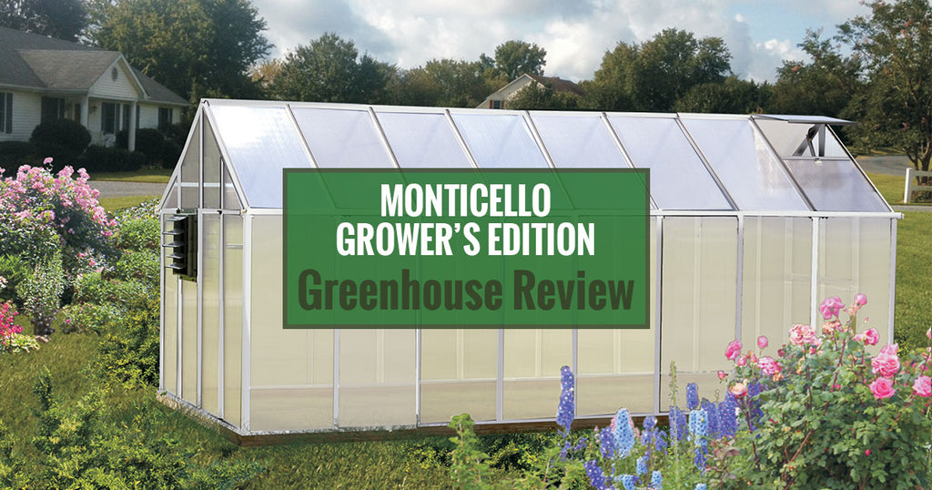Monticello Grower's Edition Greenhouse Review