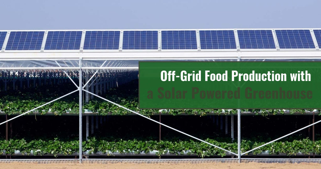Off-Grid Food Production with a Solar Powered Greenhouse