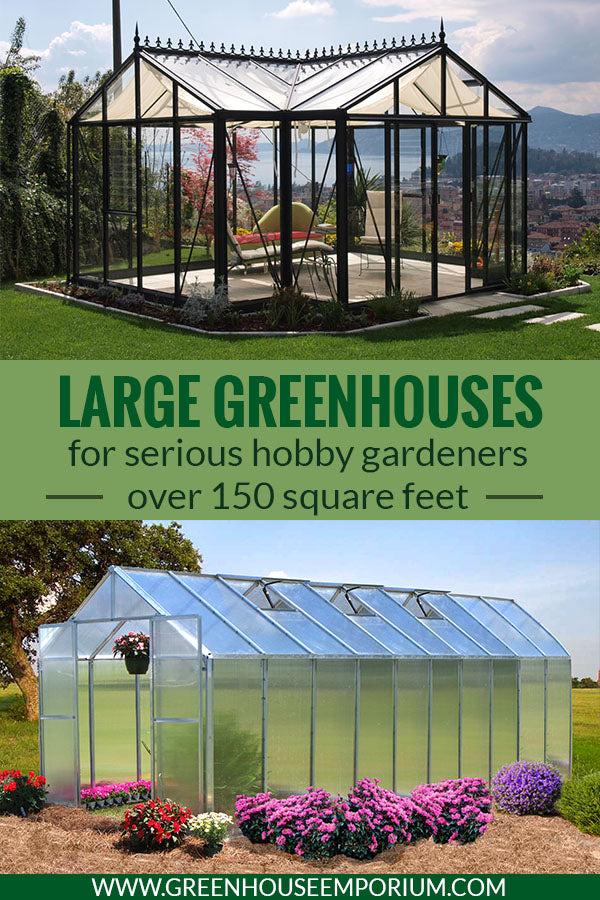 Two large greenhouses at the top and bottom with the text in middle saying Large Greenhouses for serious hobby gardeners - over 150 square feet