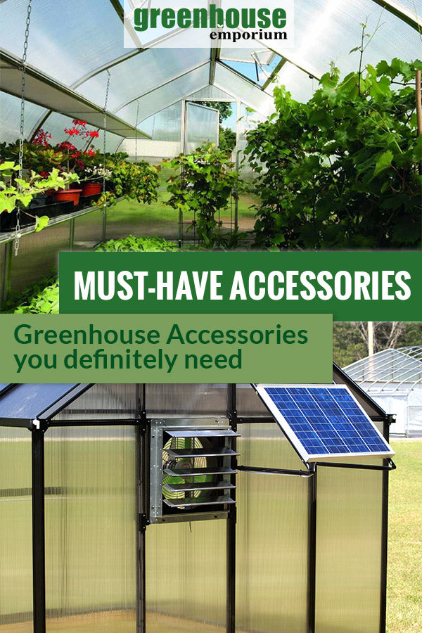 Inside and outside of a greenhouse with the text: Must-Have Accessories - Greenhouse Accessories you definitely need