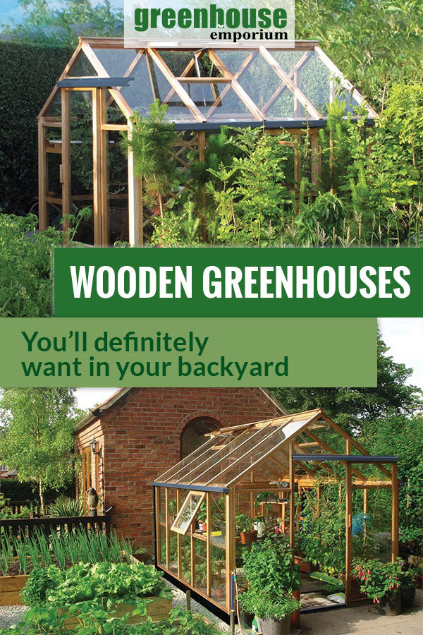 Wooden Greenhouses in gardens with the text in the middle: Wooden Greenhouses - You'll definitely want in your backyard