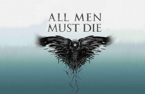 Art From Game Of Thrones - Valar Morghulis - All Men Must Die